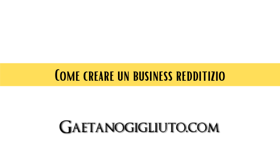 Come creare un business redditizio